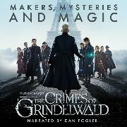 Cover-Bild zu Fantastic Beasts: The Crimes of Grindelwald - Makers, Mysteries and Magic (Audio Download) von Publishing, Pottermore