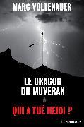 Cover-Bild zu Le Dragon du Muveran - Qui a tué Heidi ? (eBook) von Voltenauer, Marc