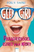 Cover-Bild zu Smale, Holly: Geek Girl (4). Paradiesvögel küsst man nicht (eBook)