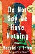 Cover-Bild zu Thien, Madeleine: Do Not Say We Have Nothing: A Novel (eBook)