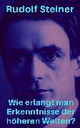 Cover-Bild zu Steiner, Rudolf: Wie erlangt man Erkenntnisse der höheren Welten? (eBook)