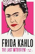 Cover-Bild zu Frida Kahlo: The Last Interview von Kahlo, Frida
