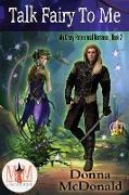 Cover-Bild zu Talk Fairy To Me: Magic and Mayhem Universe (My Crazy Paranormal Romance, #2) (eBook) von Mcdonald, Donna