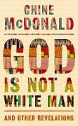 Cover-Bild zu God Is Not a White Man (eBook) von McDonald, Chine