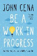 Cover-Bild zu Be a Work in Progress von Cena, John