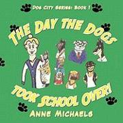 Cover-Bild zu The Day the Dogs Took School Over! von Michaels, Anne