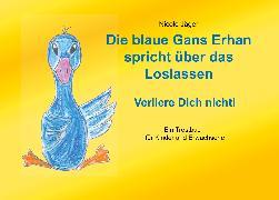Cover-Bild zu Die blaue Gans Erhan spricht über das Loslassen (eBook) von Jäger, Nicole