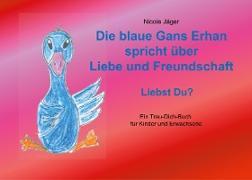 Cover-Bild zu Die blaue Gans Erhan spricht über Liebe und Freundschaft von Jäger, Nicole
