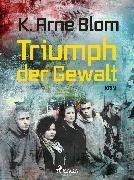 Cover-Bild zu Triumph der Gewalt (eBook) von Blom, Karl Arne