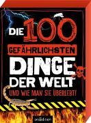 Cover-Bild zu Die 100 gefährlichsten Dinge der Welt von Claybourne, Anna