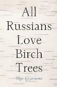 Cover-Bild zu All Russians Love Birch Trees von Grjasnowa, Olga