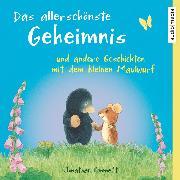 Cover-Bild zu Emmett, Jonathan: Das allerschönste Geheimnis und andere Geschichten mit dem kleinen Maulwurf (Audio Download)