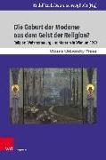 Cover-Bild zu Die Geburt der Moderne aus dem Geist der Religion? von Leeb, Rudolf (Hrsg.)
