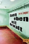 Cover-Bild zu Dann eben mit Gewalt von Zanger, Jan de
