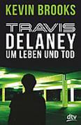 Cover-Bild zu Brooks, Kevin: Travis Delaney - Um Leben und Tod