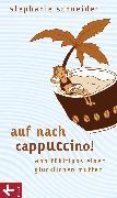 Cover-Bild zu Schneider, Stephanie: Auf nach Cappuccino! (eBook)