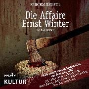Cover-Bild zu Schneider, Rolf: Die Affaire Ernst Winter - Kriminalhörspiel (Audio Download)