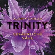 Cover-Bild zu Carlan, Audrey: Trinity - Gefährliche Nähe (Audio Download)