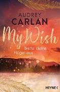 Cover-Bild zu Carlan, Audrey: My Wish - Breite deine Flügel aus (eBook)
