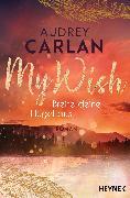 Cover-Bild zu Carlan, Audrey: My Wish - Breite deine Flügel aus