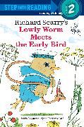 Cover-Bild zu Richard Scarry's Lowly Worm Meets the Early Bird von Scarry, Richard