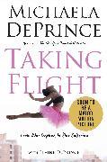 Cover-Bild zu Taking Flight: From War Orphan to Star Ballerina (eBook) von Deprince, Michaela