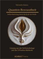 Cover-Bild zu Quanten-Bewusstheit. Selbst-Befreiung durch die Kraft der Welle von Haintz, Michelle