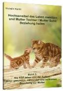 Cover-Bild zu Hochsensibel das Leben meistern und Mutter Tochter / Mutter Sohn Beziehung heilen von Haintz, Michelle