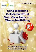 Cover-Bild zu Schöpferische Geisteskraft ist Dein Geschenk zur Wunscherfüllung (eBook) von Haintz, Dr. Michelle