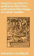 Cover-Bild zu Kleist, Heinrich von: Heinrich von Kleist's politische Schriften und andere Nachträge zu seinen Werken (eBook)