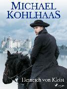 Cover-Bild zu Kleist, Heinrich Von: Michael Kohlhaas (eBook)