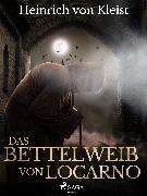 Cover-Bild zu Kleist, Heinrich Von: Das Bettelweib von Locarno (eBook)