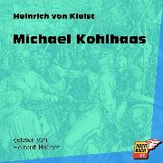 Cover-Bild zu Kleist, Heinrich von: Michael Kohlhaas (Ungekürzt) (Audio Download)