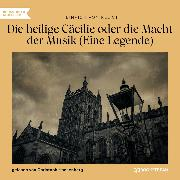 Cover-Bild zu Kleist, Heinrich von: Die heilige Cäcilie oder die Macht der Musik - Eine Legende (Ungekürzt) (Audio Download)