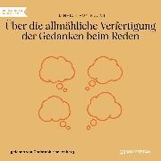 Cover-Bild zu Kleist, Heinrich von: Über die allmähliche Verfertigung der Gedanken beim Reden (Ungekürzt) (Audio Download)