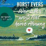 Cover-Bild zu Evers, Horst: Wer alles weiß, hat keine Ahnung (Ungekürzte Lesung) (Audio Download)