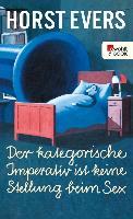 Cover-Bild zu Evers, Horst: Der kategorische Imperativ ist keine Stellung beim Sex (eBook)