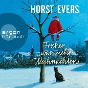 Cover-Bild zu Evers, Horst: Früher war mehr Weihnachten (Ungekürzte Autorenlesung) (Audio Download)