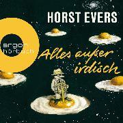 Cover-Bild zu Evers, Horst: Alles außer irdisch (Ungekürzte Lesung) (Audio Download)