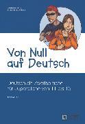 Cover-Bild zu Von Null auf Deutsch, Deutsch als Zweitsprache für Jugendliche von 11 bis 15, A1, Übungsbuch mit Lösungsschlüssel von Götz, Gudrun