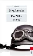 Cover-Bild zu Juretzka, Jörg: Der Willy ist weg