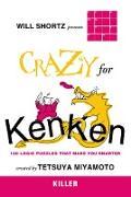 Cover-Bild zu Will Shortz Presents Crazy for Kenken Killer: 100 Logic Puzzles That Make You Smarter von Miyamoto, Tetsuya