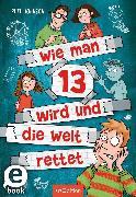 Cover-Bild zu Johnson, Pete: Wie man 13 wird und die Welt rettet (Wie man 13 wird 3) (eBook)