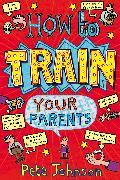 Cover-Bild zu Johnson, Pete: How To Train Your Parents (eBook)