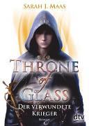 Cover-Bild zu Throne of Glass 6 - Der verwundete Krieger von Maas, Sarah J.