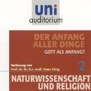 Cover-Bild zu Naturwissenschaft und Religion 02: Der Anfang aller Dinge (Audio Download) von Küng, Hans