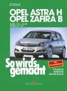 Cover-Bild zu Etzold, Hans-Rüdiger: So wird's gemacht. Opel Astra H (ab 3/2004) + Opel Zafira B (ab 7/05)