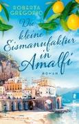 Cover-Bild zu Die kleine Eismanufaktur in Amalfi (eBook) von Gregorio, Roberta