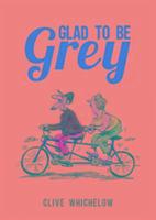 Cover-Bild zu Glad To Be Grey von Whichelow, Clive