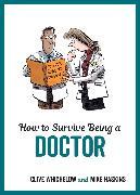 Cover-Bild zu How to Survive Being a Doctor (eBook) von Haskins, Mike